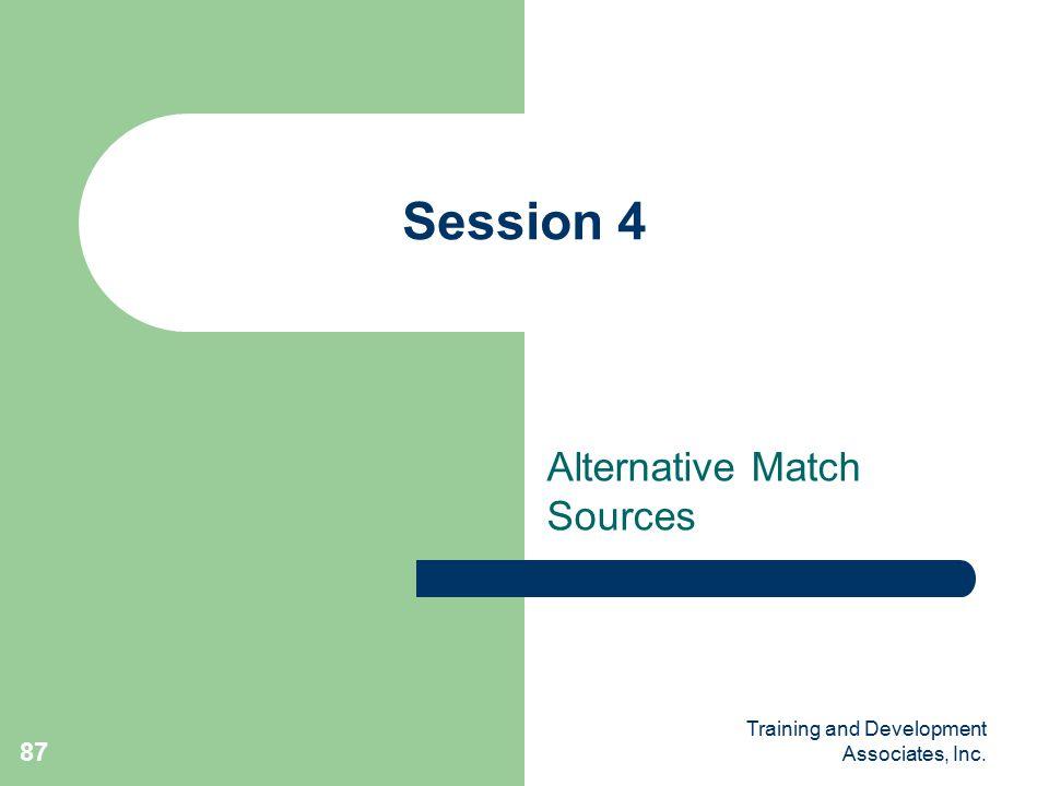 Training and Development Associates, Inc. 87 Session 4 Alternative Match Sources