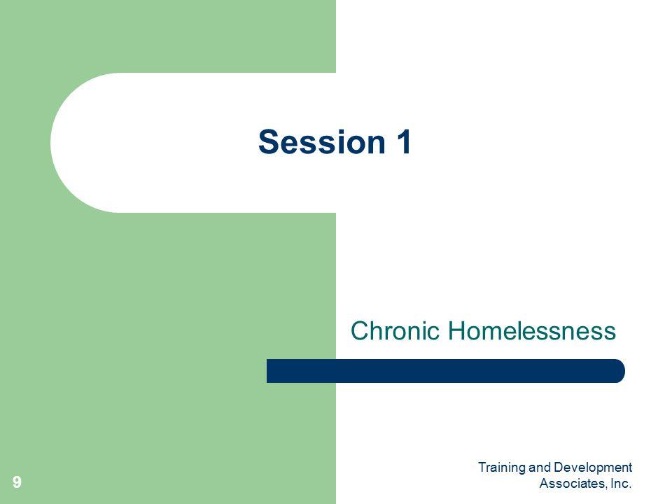 Training and Development Associates, Inc. 9 Session 1 Chronic Homelessness