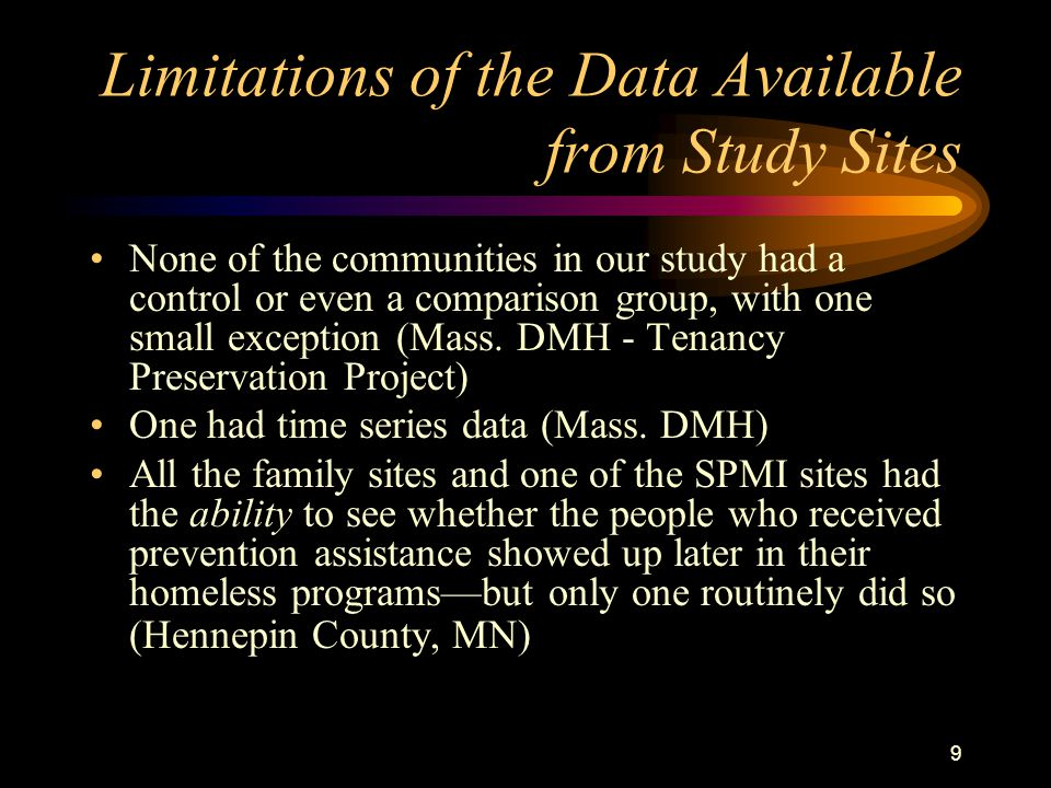 9 Limitations of the Data Available from Study Sites None of the communities in our study had a control or even a comparison group, with one small exception (Mass.