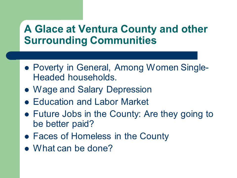 A Glace at Ventura County and other Surrounding Communities Poverty in General, Among Women Single- Headed households.