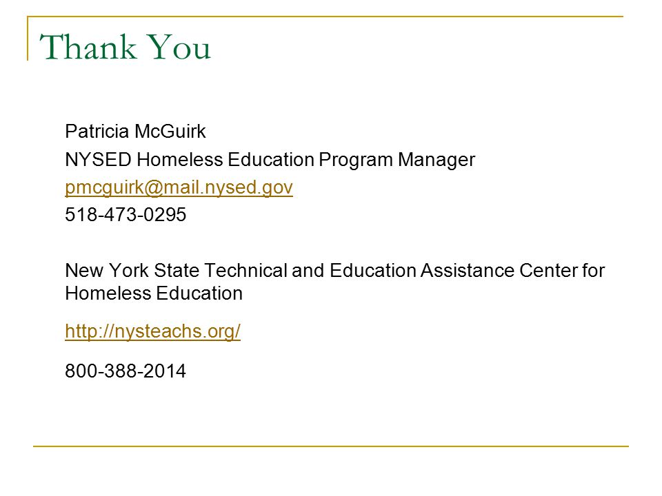 Thank You Patricia McGuirk NYSED Homeless Education Program Manager pmcguirk@mail.nysed.gov 518-473-0295 New York State Technical and Education Assist