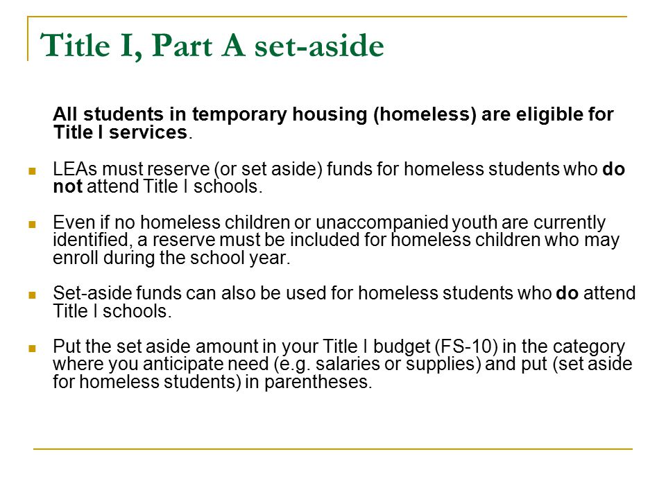 Title I, Part A set-aside All students in temporary housing (homeless) are eligible for Title I services. LEAs must reserve (or set aside) funds for h