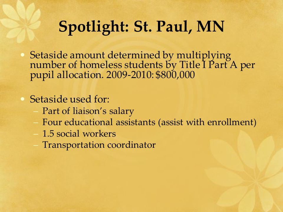 Spotlight: St. Paul, MN Setaside amount determined by multiplying number of homeless students by Title I Part A per pupil allocation. 2009-2010: $800,