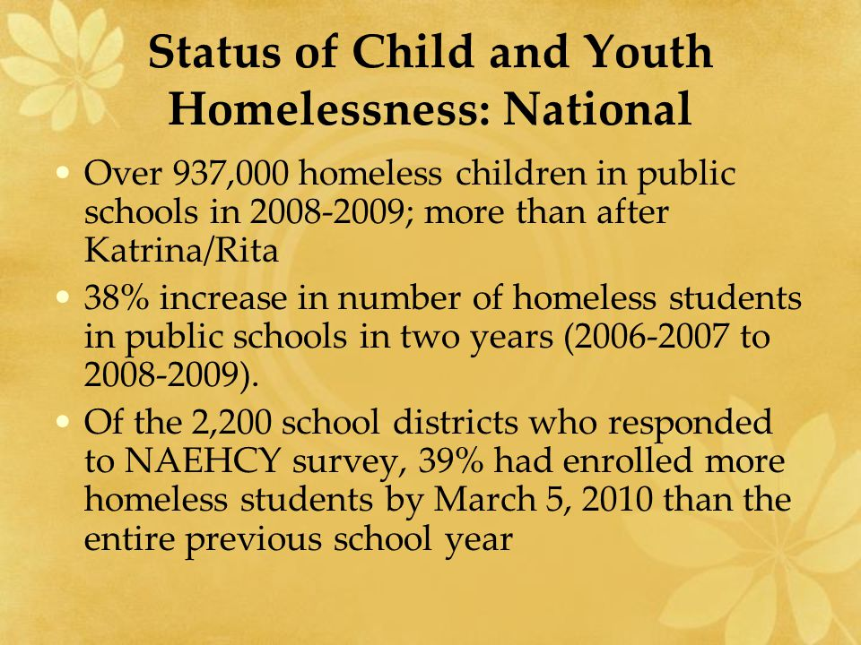 Status of Child and Youth Homelessness: National Over 937,000 homeless children in public schools in 2008-2009; more than after Katrina/Rita 38% incre