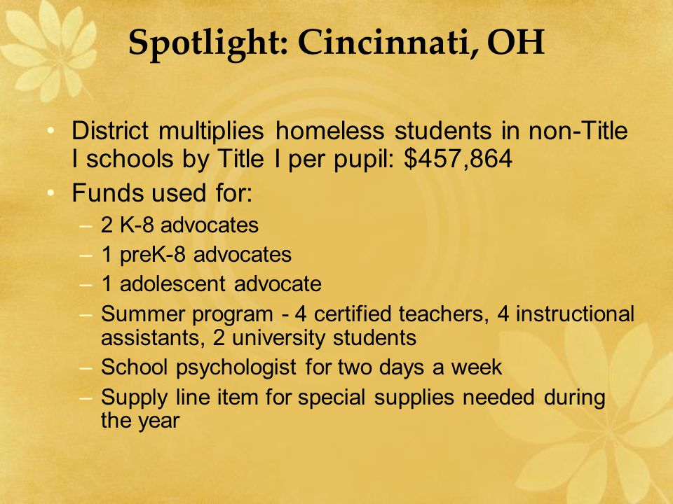 Spotlight: Cincinnati, OH District multiplies homeless students in non-Title I schools by Title I per pupil: $457,864 Funds used for: –2 K-8 advocates