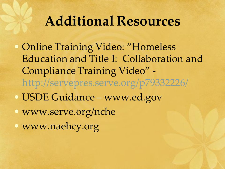 "Additional Resources Online Training Video: ""Homeless Education and Title I: Collaboration and Compliance Training Video"" - http://servepres.serve.org"