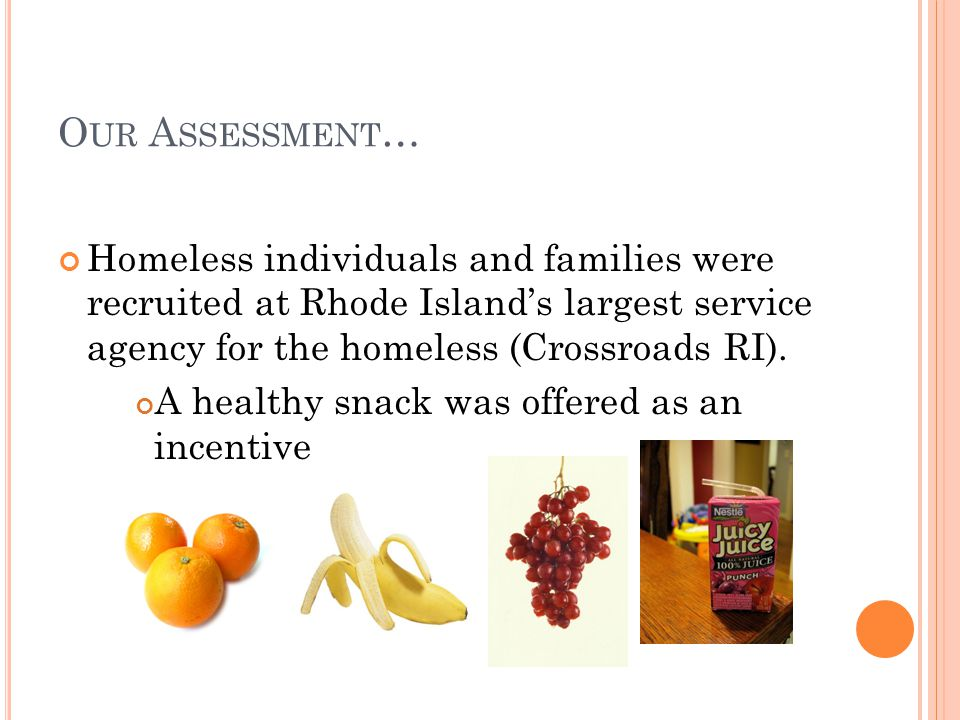 O UR A SSESSMENT … Homeless individuals and families were recruited at Rhode Island's largest service agency for the homeless (Crossroads RI).