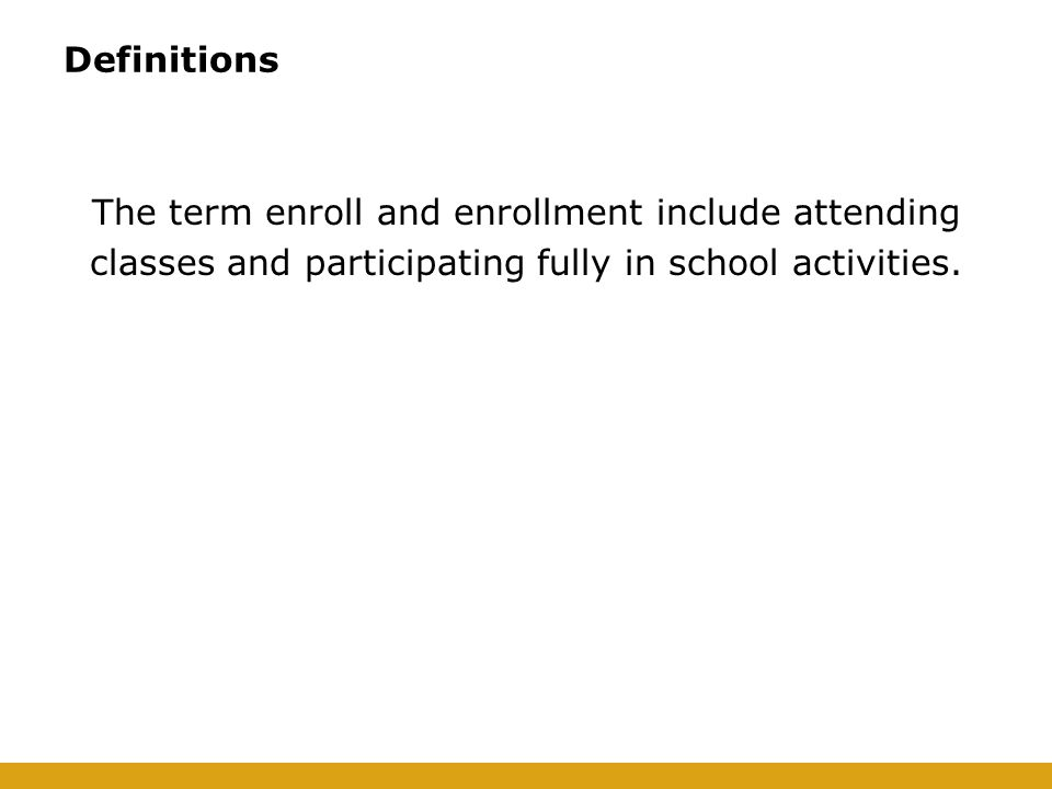 Definitions The term enroll and enrollment include attending classes and participating fully in school activities.