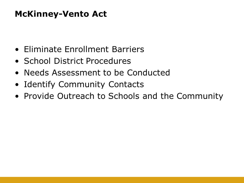 McKinney-Vento Act Eliminate Enrollment Barriers School District Procedures Needs Assessment to be Conducted Identify Community Contacts Provide Outreach to Schools and the Community
