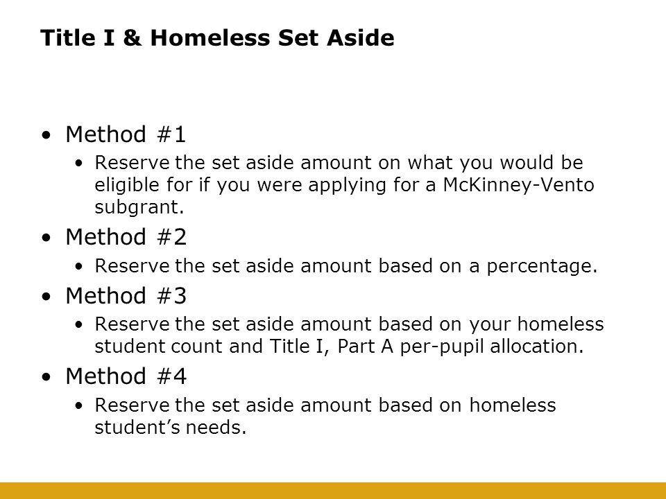 Title I & Homeless Set Aside Method #1 Reserve the set aside amount on what you would be eligible for if you were applying for a McKinney-Vento subgrant.