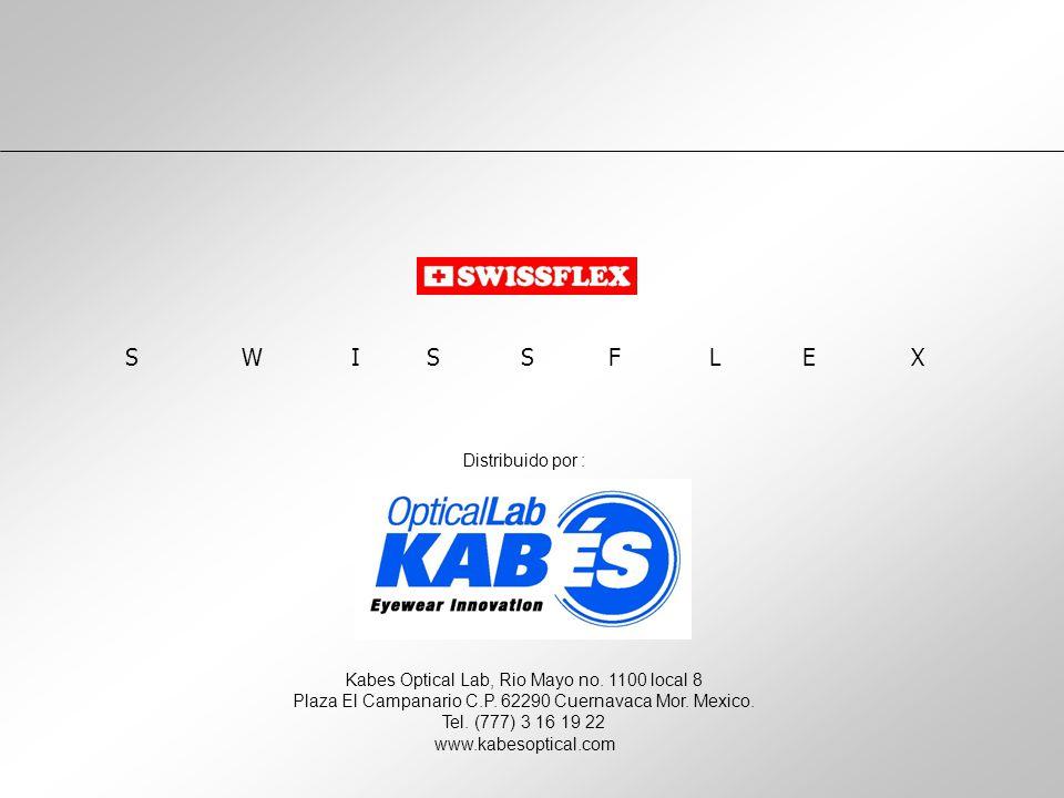 S W I S S F L E X Distribuido por : Kabes Optical Lab, Rio Mayo no.