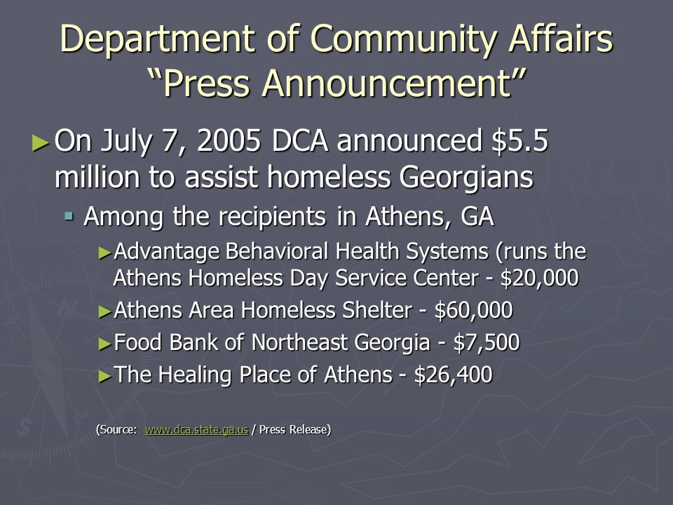 "Department of Community Affairs ""Press Announcement"" ► On July 7, 2005 DCA announced $5.5 million to assist homeless Georgians  Among the recipients"