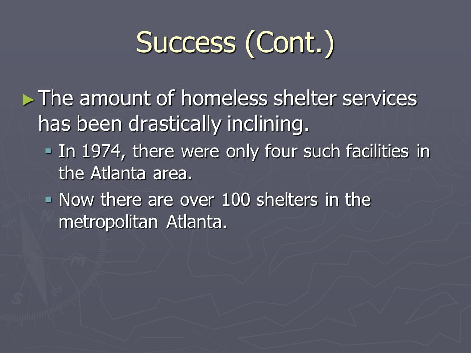 Success (Cont.) ► The amount of homeless shelter services has been drastically inclining.  In 1974, there were only four such facilities in the Atlan