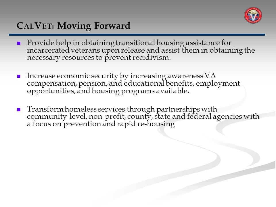 Provide help in obtaining transitional housing assistance for incarcerated veterans upon release and assist them in obtaining the necessary resources to prevent recidivism.