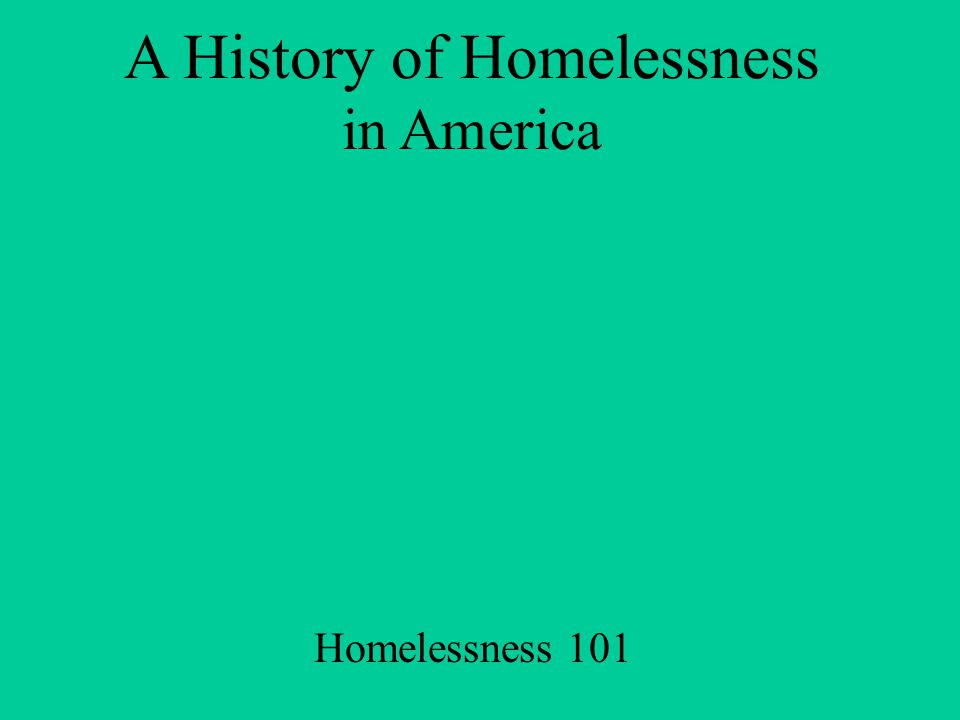 A History of Homelessness in America Homelessness 101