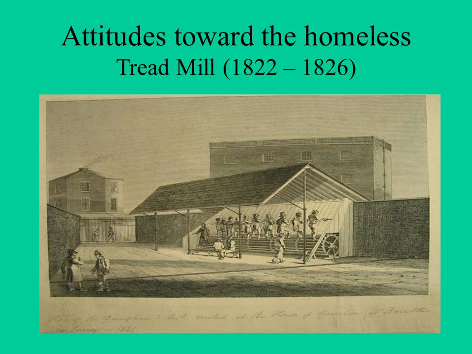 Attitudes toward the homeless Tread Mill (1822 – 1826)