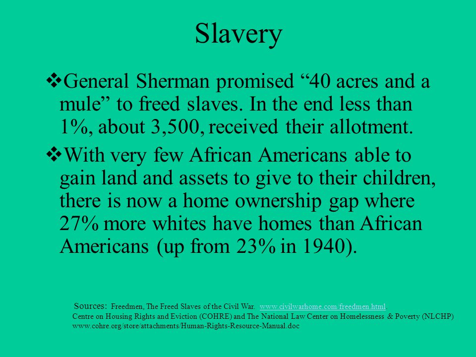 Slavery  General Sherman promised 40 acres and a mule to freed slaves.
