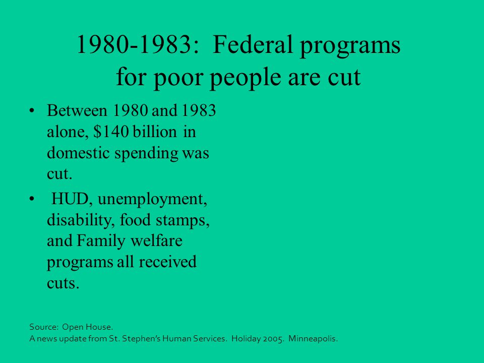 1980-1983: Federal programs for poor people are cut Between 1980 and 1983 alone, $140 billion in domestic spending was cut.