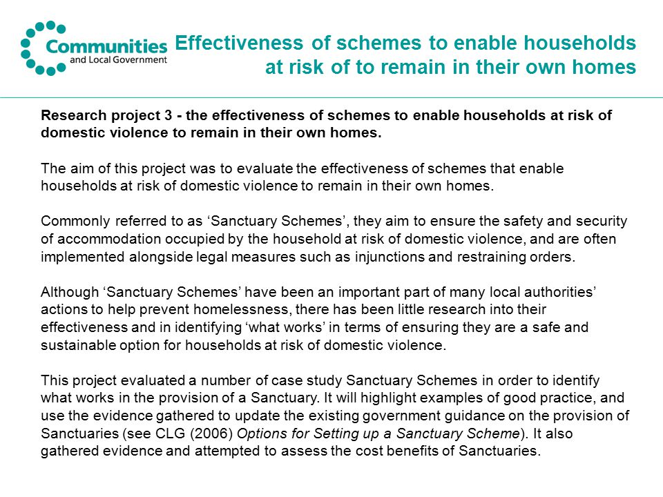 Effectiveness of schemes to enable households at risk of to remain in their own homes Research project 3 - the effectiveness of schemes to enable households at risk of domestic violence to remain in their own homes.