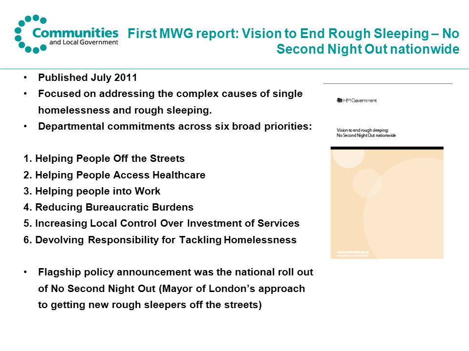 First MWG report: Vision to End Rough Sleeping – No Second Night Out nationwide Published July 2011 Focused on addressing the complex causes of single