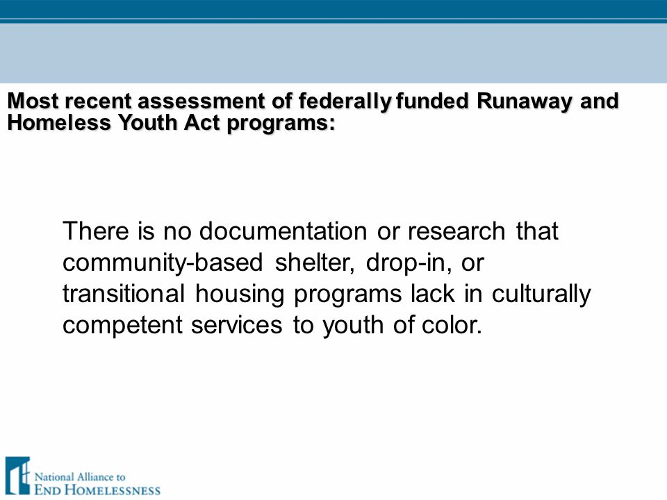 Most recent assessment of federally funded Runaway and Homeless Youth Act programs: There is no documentation or research that community-based shelter