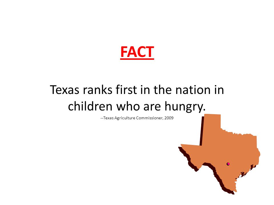 FACT Texas ranks first in the nation in children who are hungry.