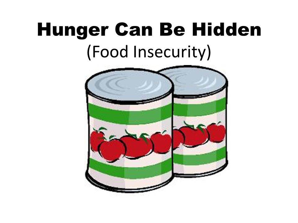 Hunger Can Be Hidden (Food Insecurity)