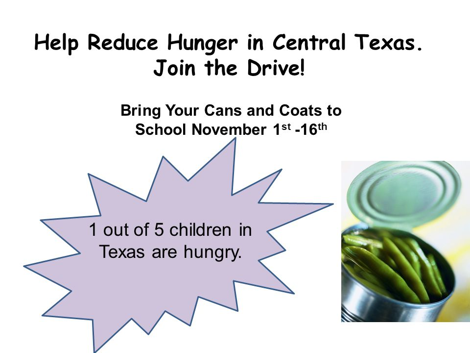 Bring Your Cans and Coats to School November 1 st -16 th Help Reduce Hunger in Central Texas.