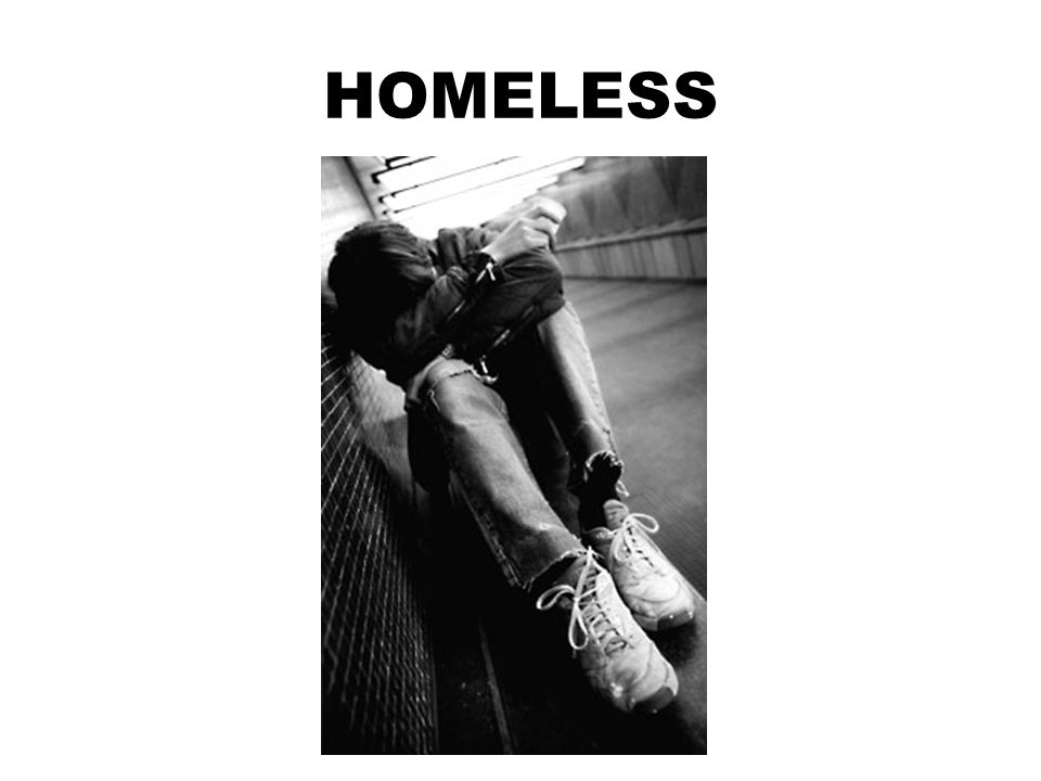 Homeless (adj) having no home or permanent place to live