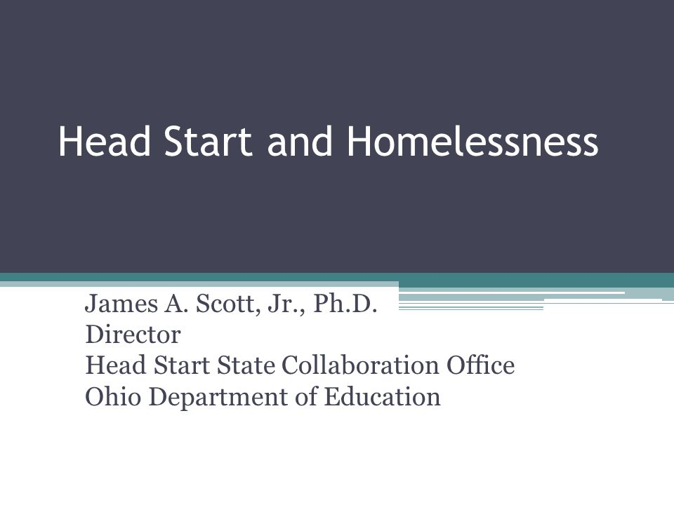 Head Start and Homelessness James A. Scott, Jr., Ph.D.