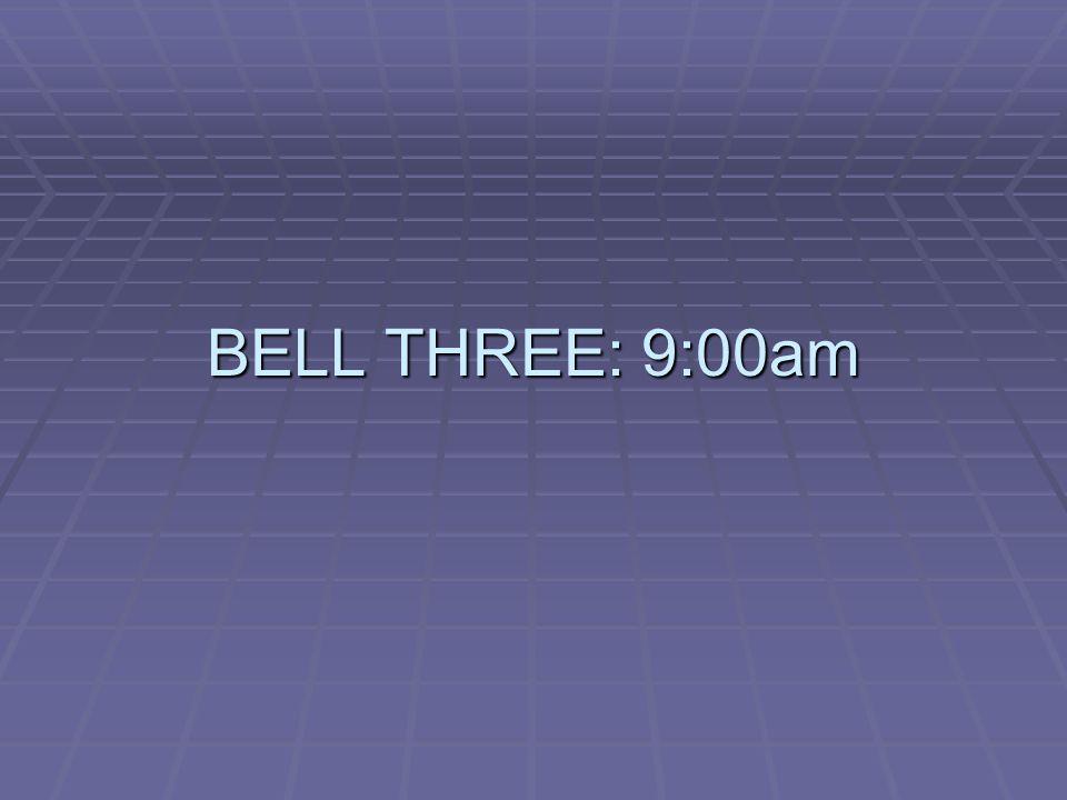 BELL THREE: 9:00am