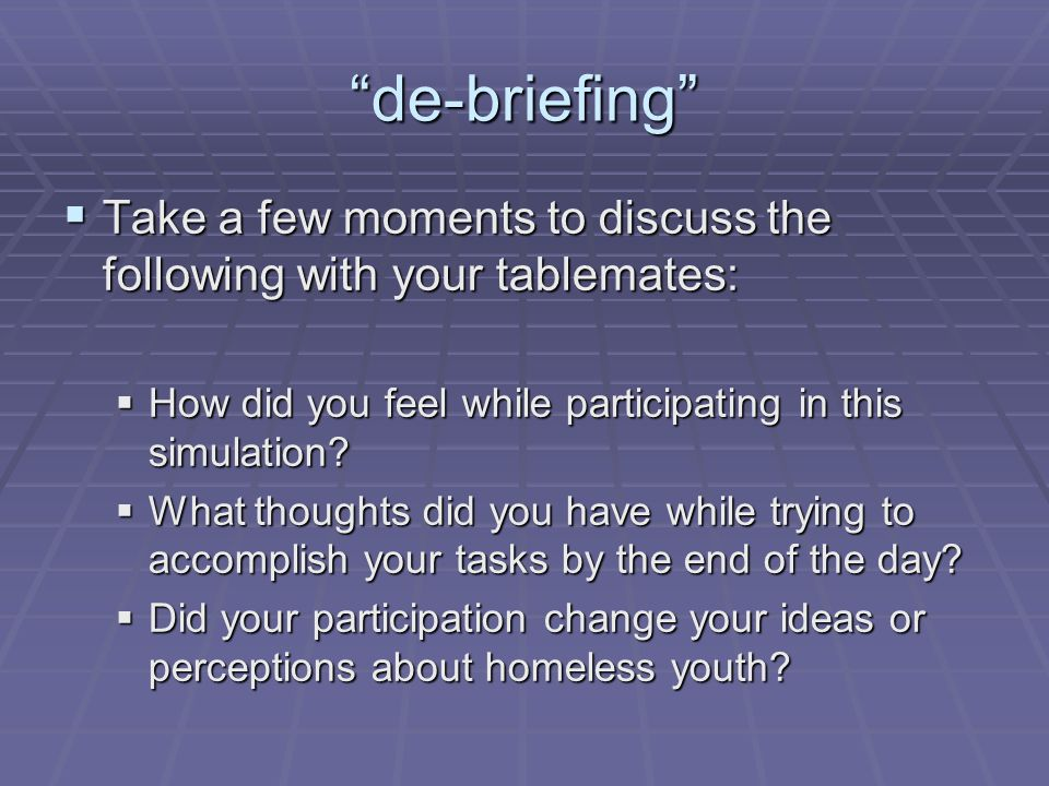 """""""de-briefing""""  Take a few moments to discuss the following with your tablemates:  How did you feel while participating in this simulation?  What th"""