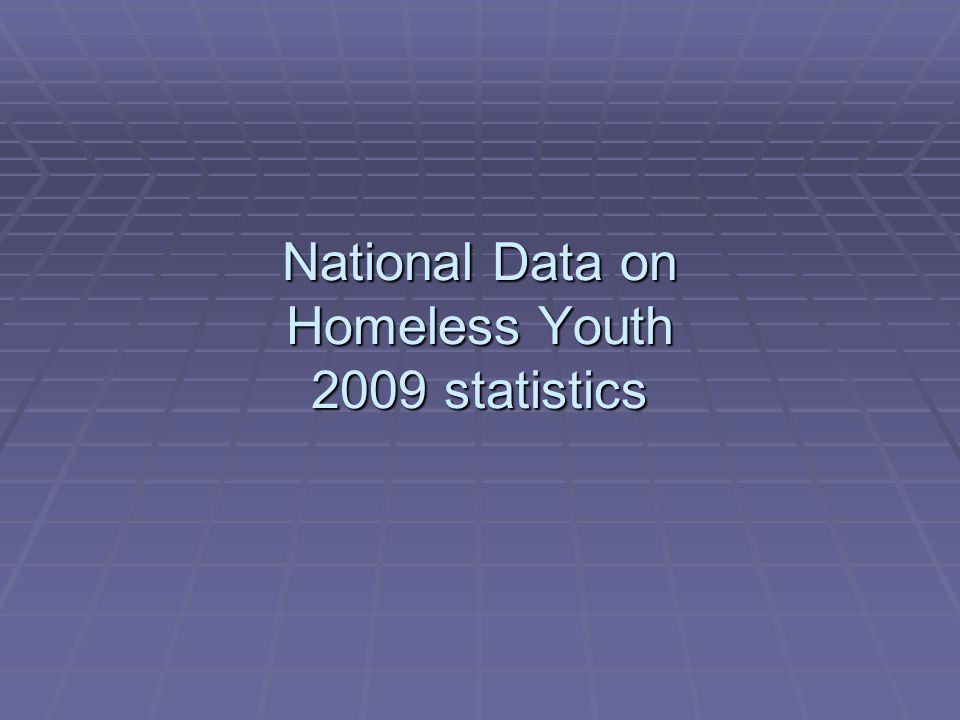 National Data on Homeless Youth 2009 statistics
