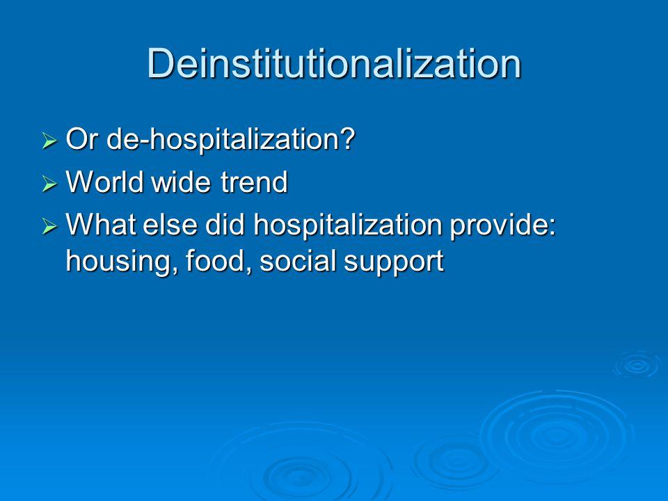 Deinstitutionalization  Or de-hospitalization.