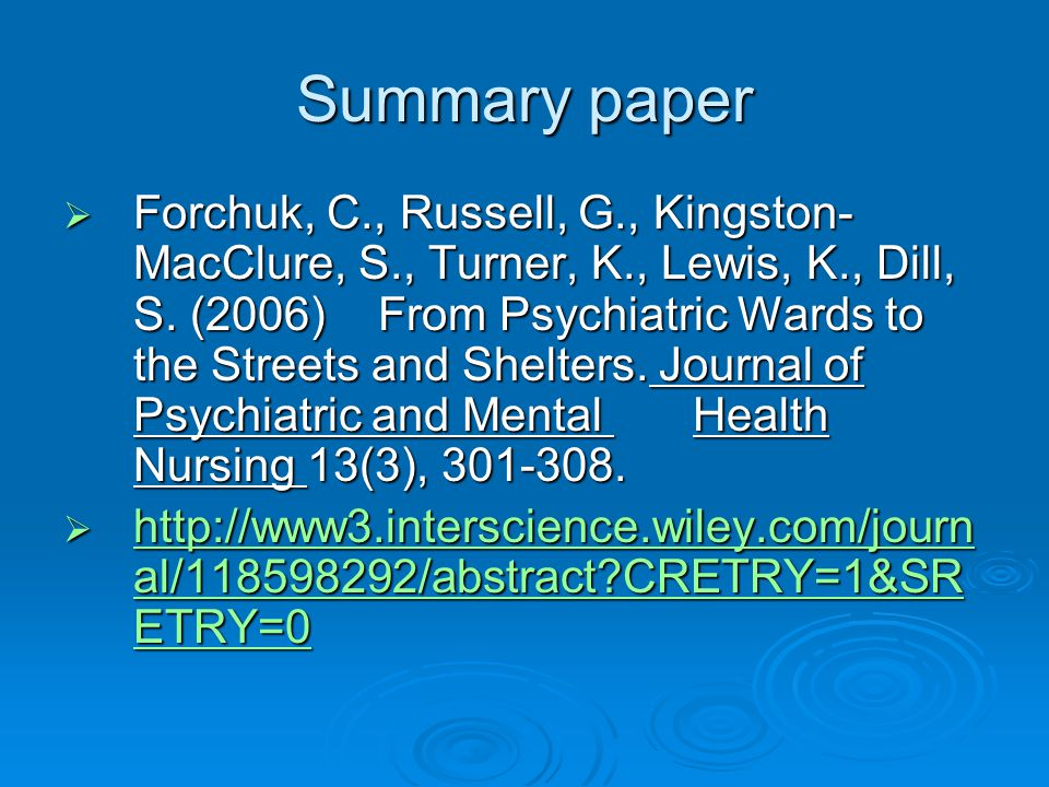 Summary paper  Forchuk, C., Russell, G., Kingston- MacClure, S., Turner, K., Lewis, K., Dill, S. (2006) From Psychiatric Wards to the Streets and She