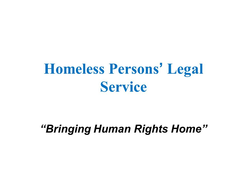 "Homeless Persons ' Legal Service ""Bringing Human Rights Home"""