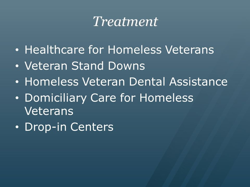 Treatment Healthcare for Homeless Veterans Veteran Stand Downs Homeless Veteran Dental Assistance Domiciliary Care for Homeless Veterans Drop-in Centers