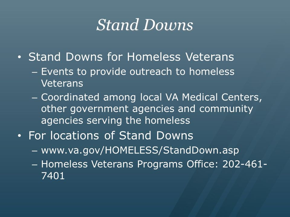 Stand Downs Stand Downs for Homeless Veterans – Events to provide outreach to homeless Veterans – Coordinated among local VA Medical Centers, other go