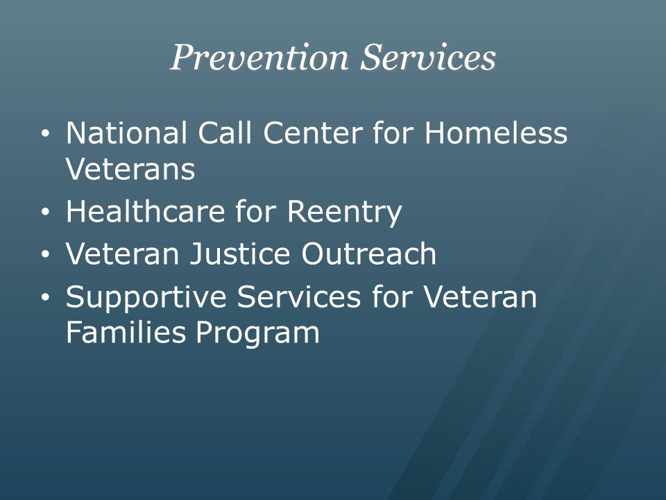 Prevention Services National Call Center for Homeless Veterans Healthcare for Reentry Veteran Justice Outreach Supportive Services for Veteran Familie