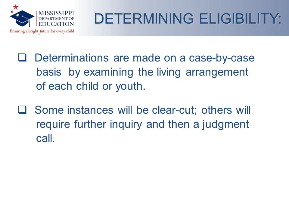  Determinations are made on a case-by-case basis by examining the living arrangement of each child or youth.