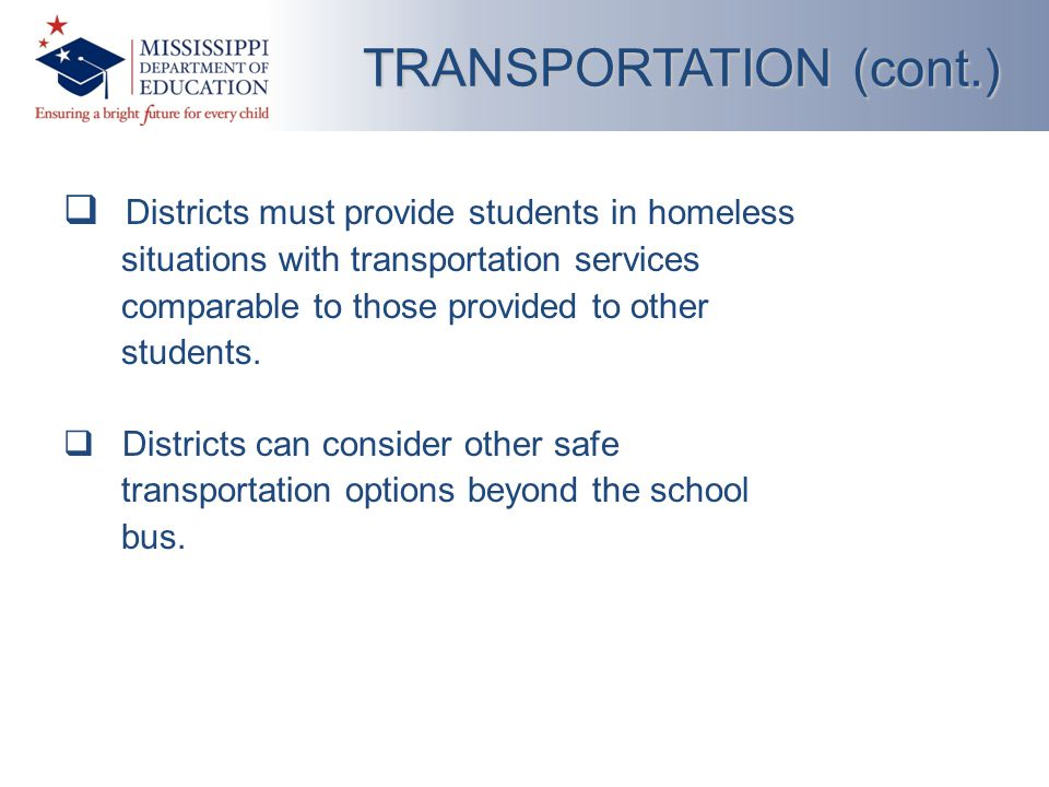  Districts must provide students in homeless situations with transportation services comparable to those provided to other students.