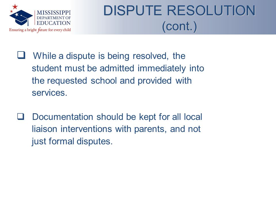  While a dispute is being resolved, the student must be admitted immediately into the requested school and provided with services.
