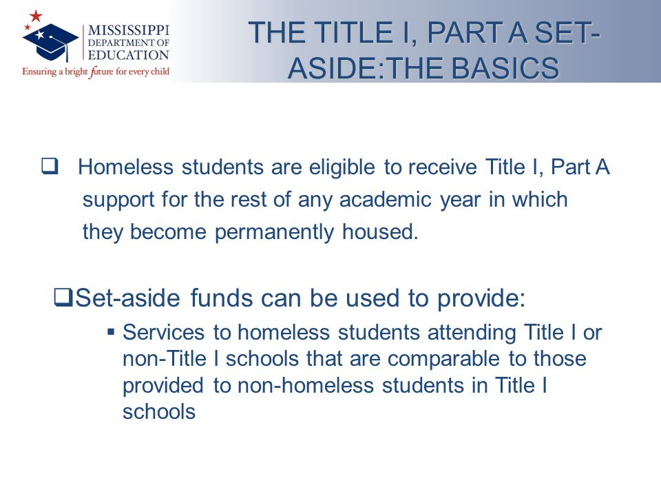  Homeless students are eligible to receive Title I, Part A support for the rest of any academic year in which they become permanently housed.