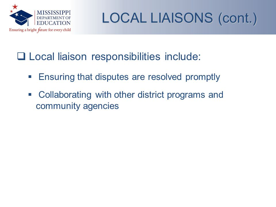  Local liaison responsibilities include:  Ensuring that disputes are resolved promptly  Collaborating with other district programs and community agencies LOCAL LIAISONS (cont.)