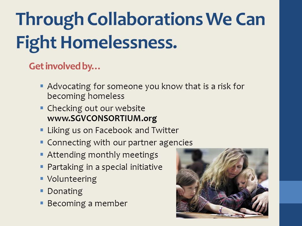 Through Collaborations We Can Fight Homelessness. Get involved by…  Advocating for someone you know that is a risk for becoming homeless  Checking o
