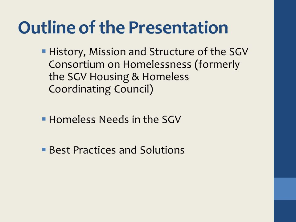 Outline of the Presentation  History, Mission and Structure of the SGV Consortium on Homelessness (formerly the SGV Housing & Homeless Coordinating C