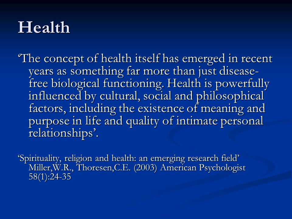 Health 'The concept of health itself has emerged in recent years as something far more than just disease- free biological functioning.
