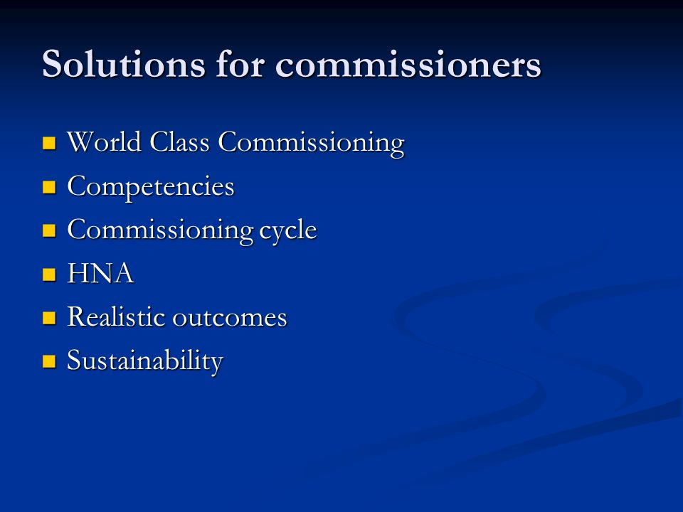 Solutions for commissioners World Class Commissioning World Class Commissioning Competencies Competencies Commissioning cycle Commissioning cycle HNA