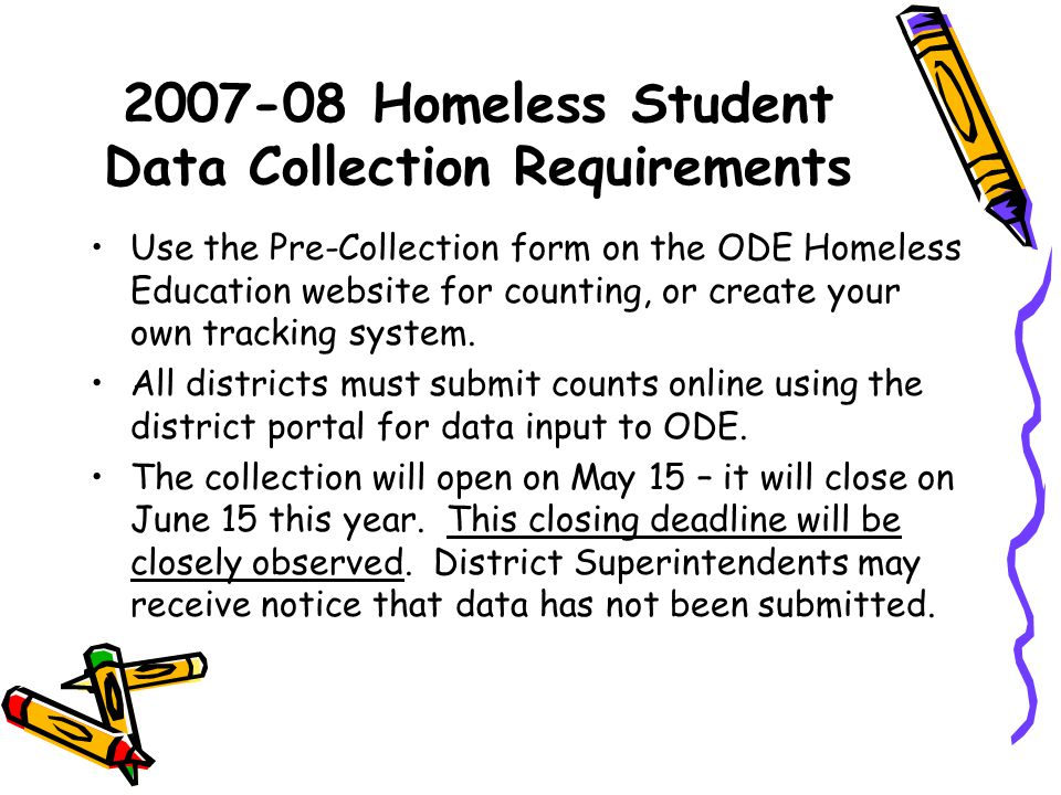 2007-08 Homeless Student Data Collection Requirements Use the Pre-Collection form on the ODE Homeless Education website for counting, or create your own tracking system.