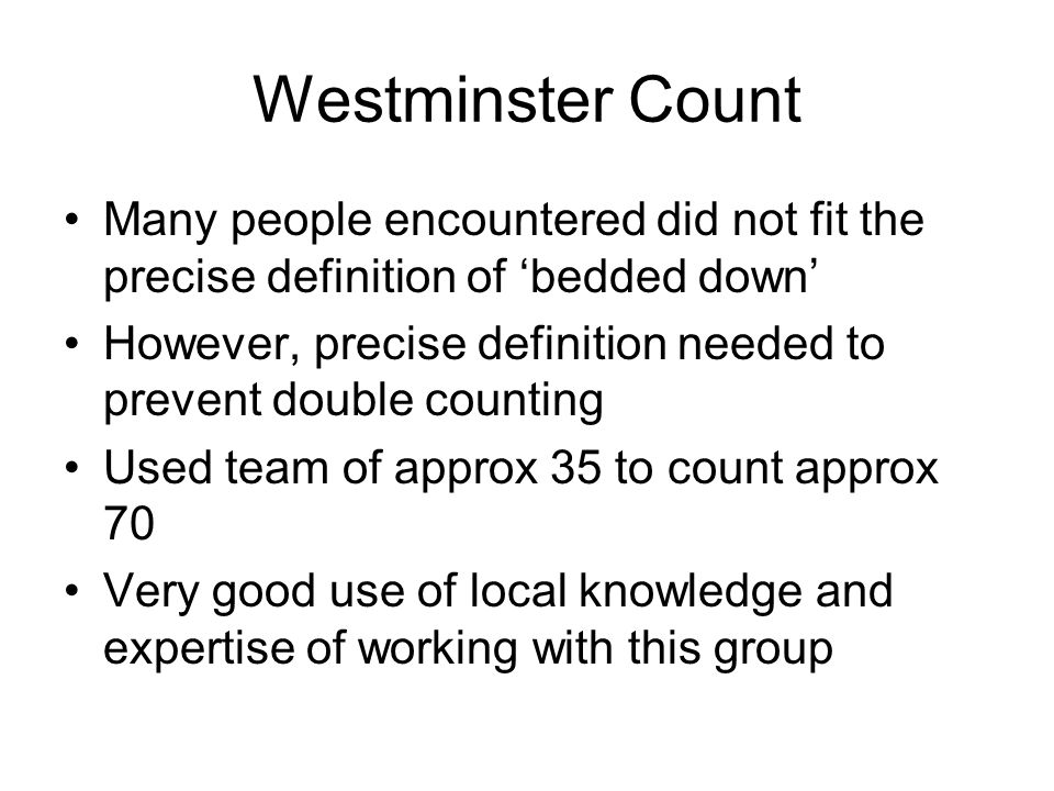 Westminster Count Many people encountered did not fit the precise definition of 'bedded down' However, precise definition needed to prevent double cou